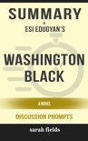 Summary of Washington Black: A novel by Esi Edugyan (Discussion Prompts) book summary, reviews and downlod