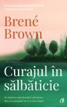 Curajul în sălbăticie book summary, reviews and downlod