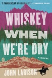 Whiskey When We're Dry book summary, reviews and download