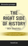 The Right Side of History: How Reason and Moral Purpose Made the West Great by Ben Shapiro (Discussion Prompts) book summary, reviews and downlod