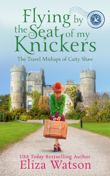 Flying by the Seat of My Knickers by Eliza Watson Book Summary, Reviews and E-Book Download