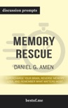Memory Rescue: Supercharge Your Brain, Reverse Memory Loss, and Remember What Matters Most by Daniel G. Amen (Discussion Prompts) book summary, reviews and downlod