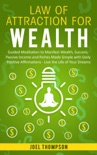 Law of Attraction for Wealth Guided Meditation to Manifest Wealth, Success, Passive Income and Riches Made Simple with Daily Positive Affirmations – Live the Life of Your Dreams book summary, reviews and download