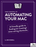 Take Control of Automating Your Mac, Third Edition book summary, reviews and download