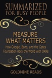 Measure What Matters - Summarized for Busy People: How Google, Bono, and the Gates Foundation Rock the World with OKRs book summary, reviews and downlod