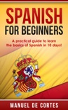 Spanish For Beginners: A Practical Guide to Learn the Basics of Spanish in 10 Days! e-book