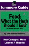 Summary Guide: Food: What the Heck Should I Eat?: By Mark Hyman, MD The Mindset Warrior Summary Guide book summary, reviews and downlod