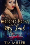 A Hood Boss Caught My Soul ( An Urban Romance Book) book summary, reviews and download