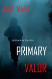 Primary Valor: The Forging of Luke Stone—Book #5 (an Action Thriller) book synopsis, reviews