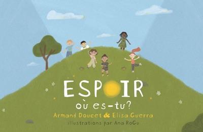 Espoir, où es-tu? by Armand Doucet, Elisa Guerra & Ana RoGu Book Summary, Reviews and E-Book Download