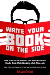 Write Your Book on the Side: How to Write and Publish Your First Nonfiction Kindle Book While Working a Full-Time Job (Even if You Don't Have a Lot of Time and Don't Know Where to Start) book summary, reviews and download
