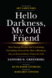 Hello Darkness, My Old Friend: How Daring Dreams and Unyielding Friendship Turned One Man's Blindness Into an Extraordinary Vision for Life book summary, reviews and downlod