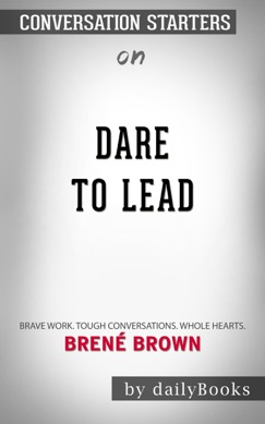 Dare to Lead: Brave Work. Tough Conversations. Whole Hearts by Brené Brown: Conversation Starters E-Book Download