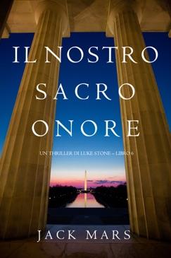 Il Nostro Sacro Onore (Un thriller di Luke Stone – Libro 6) E-Book Download