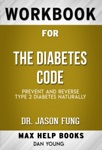 The Diabetes Code: Prevent and Reverse Type 2 Diabetes Naturally by Dr. Jason Fung (Max Help Workbooks)