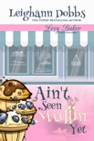 Ain't Seen Muffin Yet book summary, reviews and downlod