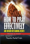 How To Pray Effectively And Obtain Outstanding Results book summary, reviews and download