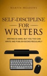 Self-Discipline for Writers: Writing Is Hard, But You Too Can Write and Publish Books Regularly book summary, reviews and downlod