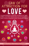 Law of Attraction for Love Guided Meditation to Manifest and Attract Your Soul Mate, Have Better Relationships and Find Happiness with a Partner using Daily Positive Thinking Affirmations book summary, reviews and download