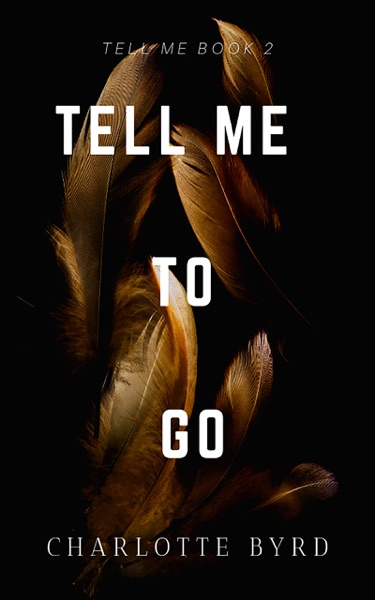 Tell Me to Go by Charlotte Byrd Book Summary, Reviews and E-Book Download