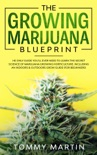 The Growing Marijuana Blueprint: The Only Guide You'll Ever Need to Learn the Secret Science of Marijuana Growing Horticulture. Including an Indoors & Outdoors Grow Guide (For Beginners) book summary, reviews and download