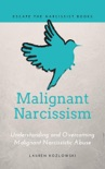 Malignant Narcissism: Understanding and Overcoming Malignant Narcissistic Abuse book summary, reviews and download