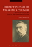 Vladimir Burtsev and the Struggle for a Free Russia book summary, reviews and downlod