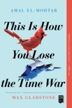 This Is How You Lose the Time War book summary, reviews and download