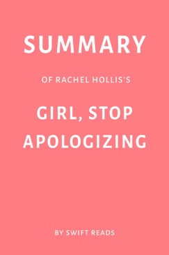 Summary of Rachel Hollis's Girl, Stop Apologizing by Swift Reads E-Book Download