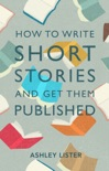 How to Write Short Stories and Get Them Published book summary, reviews and download