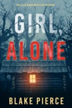 Girl, Alone (An Ella Dark FBI Suspense Thriller—Book 1) book summary, reviews and downlod