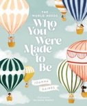 The World Needs Who You Were Made to Be book summary, reviews and download