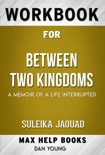Between Two Kingdoms A Memoir of a Life Interrupted by Suleika Jaouad (MaxHelp Workbooks) book summary, reviews and downlod