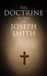 The Doctrine Works of Joseph Smith book summary, reviews and downlod
