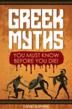 Greek Myths: You Must Know Before You Die! book summary, reviews and download