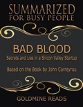 Bad Blood - Summarized for Busy People: Secrets and Lies In a Silicon Valley Startup: Based on the Book by John Carreyrou book summary, reviews and downlod