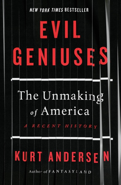 Evil Geniuses by Kurt Andersen Book Summary, Reviews and E-Book Download