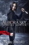 Aurora Sky: Vampire Hunter e-book