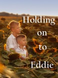 Holding on to Eddie book summary, reviews and download
