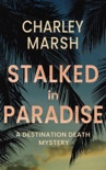 Stalked in Paradise: A Destination Death Mystery book summary, reviews and download