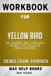 Yellow Bird Oil, Murder, and a Woman's Search for Justice in Indian Country by Sierra Crane Murdoch (Max Help Workbooks) book summary, reviews and downlod