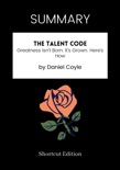 SUMMARY - The Talent Code: Greatness Isn't Born. It's Grown. Here's How by Daniel Coyle book summary, reviews and downlod