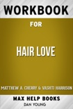 Hair Love by Matthew A. Cherry (Max Help Workbooks) book summary, reviews and downlod