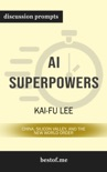 AI Superpowers: China, Silicon Valley, and the New World Order by Kai-Fu Lee (Discussion Prompts) book summary, reviews and downlod