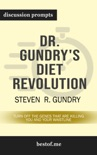 Dr. Gundry's Diet Evolution: Turn Off the Genes That Are Killing You and Your Waistline by Steven R. Gundry (Discussion Prompts) book summary, reviews and downlod