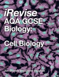 iRevise AQA GCSE Biology: Cell Biology book summary, reviews and download