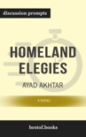 Homeland Elegies: A Novel by Ayad Akhtar (Discussion Prompts) book summary, reviews and downlod