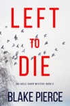 Left To Die (An Adele Sharp Mystery—Book One) book summary, reviews and download