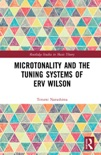 Microtonality and the Tuning Systems of Erv Wilson book summary, reviews and download