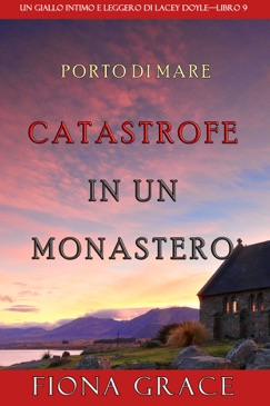 Catastrofe in un monastero (Un giallo intimo e leggero di Lacey Doyle – Libro 9) E-Book Download